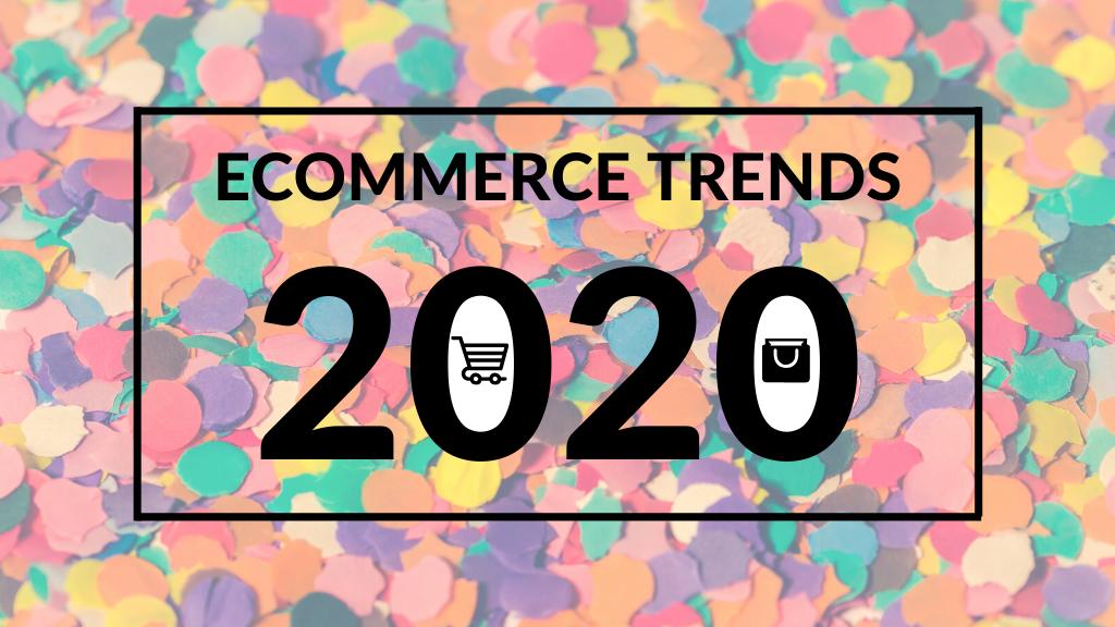 Trenduri pentru magazinele online in 2020