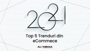 5 Trenduri din eCommerce în 2021